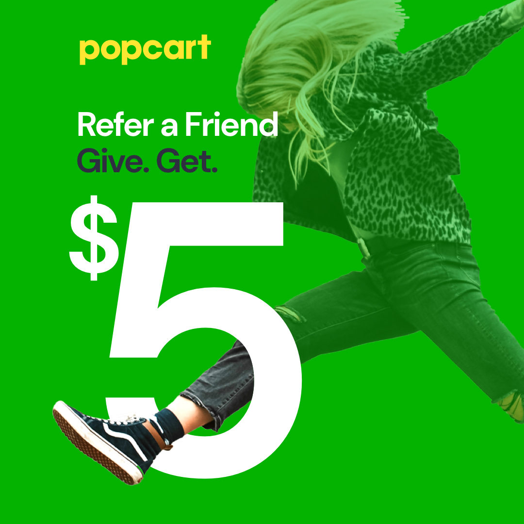 Refer a friend to Popcart and you'll both get $5